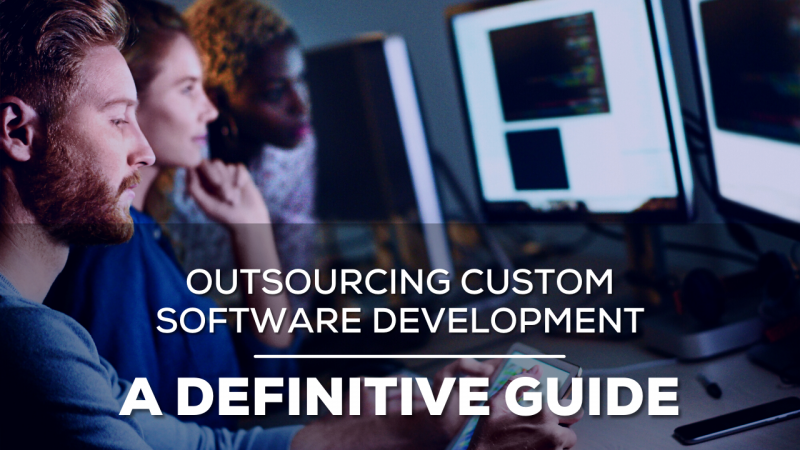 Outsourcing Custom Software Development: A Definitive Guide